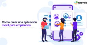 como-crear-una-aplicacion-movil-para-empleados